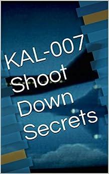 KAL-007 Shoot Down Secrets (English Edition) di [Luethye, Randy]