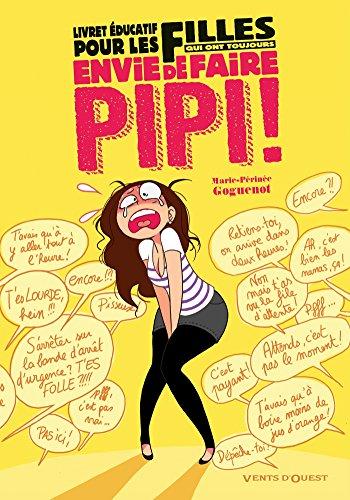 Livret éducatif pour les filles qui ont toujours envie de faire pipi ! par Marie-Périnée Goguenot