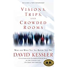 [(Visions, Trips, and Crowded Rooms : Who and What You See Before You Die)] [By (author) David Kessler] published on (May, 2011)