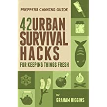 Prepper's Canning Guide: 42 Urban Survival Hacks for Keeping Things Fresh (English Edition)