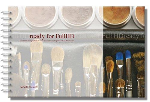 Ready for Full HD: Ein kleines Kompendium über das Schminken zu Beginn des XXI. Jahrhundert mit beiliegender DVD