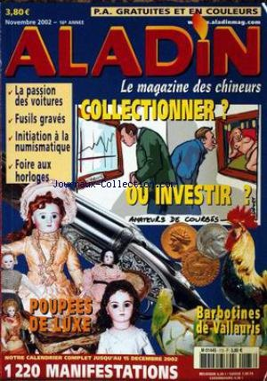 ALADIN [No 173] du 01/11/2002 - COLLECTIONNER OU INVESTIR - LA PASSION DES VOITURES - FUSILS GRAVES - INITIATION A LA NUMISMATIQUE - FOIRE AUX HORLOGES - POUPEES DE LUXE - BARBOTINES DE VALLAURIS. par Collectif