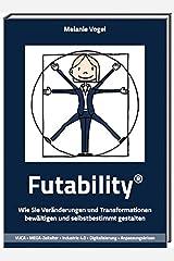 Futability®: Wie Sie Veränderungen und Transformationen bewältigen und selbstbestimmt gestalten Taschenbuch