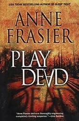 Play Dead by Anne Frasier (2004-08-01)