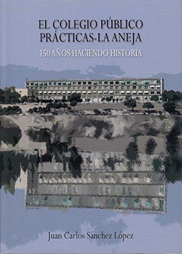 EL COLEGIO PÚBLICO PRÁCTICAS - LA ANEJA (150 años haciendo historia)