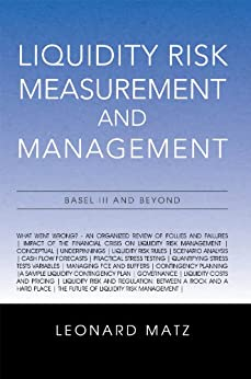 Liquidity Risk Measurement and Management: Base L III And Beyond (English Edition) von [Matz, Leonard]