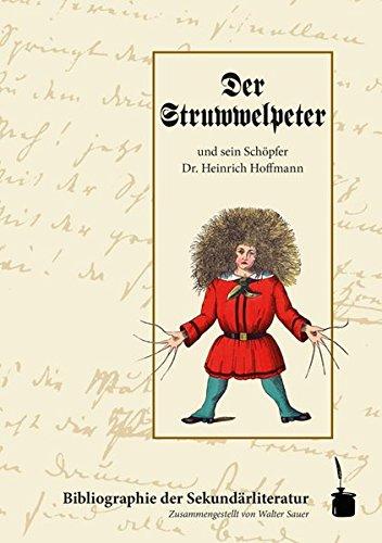Der Struwwelpeter und sein Schöpfer Dr. Heinrich Hoffmann. Bibliographie der Sekundärliteratur