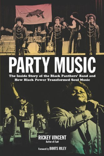 Party Music: The Inside Story of the Black Panthers' Band and How Black Power Transformed Soul Music by Vincent, Rickey (2013) Paperback