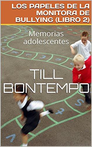 LOS PAPELES DE LA MONITORA DE BULLYING (LIBRO 2): Memorias adolescentes (Monitorabullying) par TILL BONTEMPO