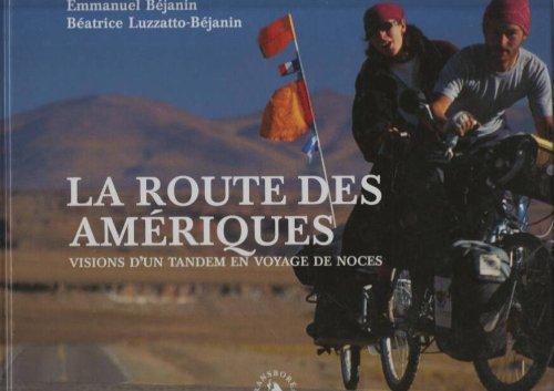 La Route des Amériques, Visions d'un tandem en voyage de noces par Béatrice Béjanin