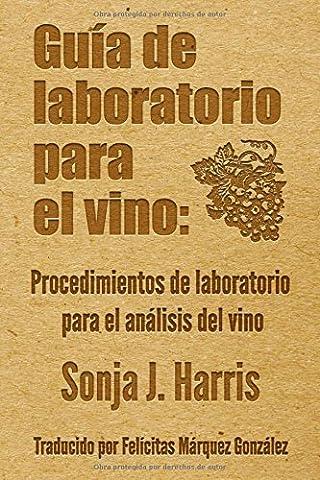 Guía de laboratorio para vino: Procedimientos de laboratorio para el análisis del vino