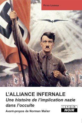 l-39-alliance-infernale-une-histoire-de-l-39-implication-nazie-dans-l-39-occulte