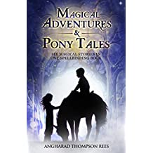 Magical Adventures & Pony Tales: Six Magical Stories in One Spellbinding Book (English Edition)