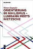 Orientierung im Nihilismus ? Luhmann meets Nietzsche