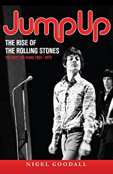 Jump Up - The Rise of the Rolling Stones by [Goodall, Nigel]