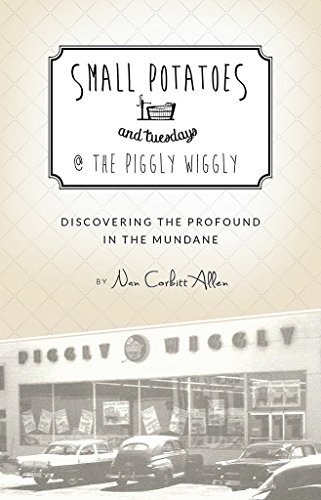 small-potatoes-and-tuesdays-the-piggly-wiggly-discovering-the-profound-in-the-mundane