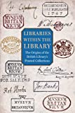 Libraries within the Library: The Origins of the British Library's Printed Collections