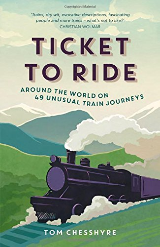 Ticket to Ride: Around the World on 49 Unusual Train Journeys por Tom Chesshyre