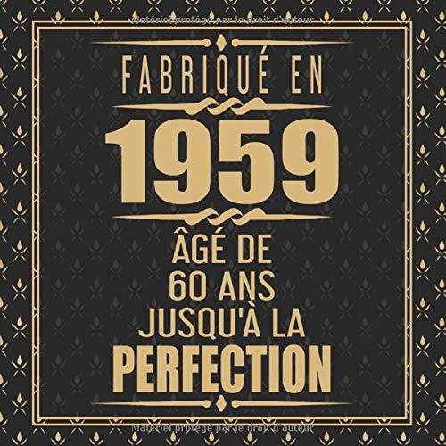 Fabriqué En 1959 Âgé de 60 ans Jusqu'à la Perfection: Joyeux Anniversaire 60eme d'anniversaire Cadeau Ornements d'or Gold | Le Livre d'Or de mes 60 ... - 120 pages pour les félicitations écrites par Anniversaire Cadeau