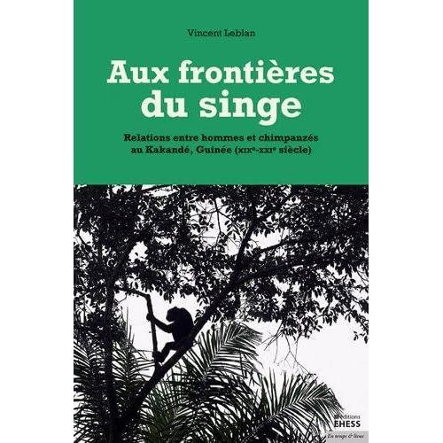 Aux frontières du singe : Relations entre hommes et chimpanzés au Kakandé, Guinée (XIXe-XXIe siècle)