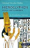 Hieroglyphen lesen und schreiben: In 24 einfachen Schritten by Michael Höveler-Müller (2014-08-22) - Michael Höveler-Müller