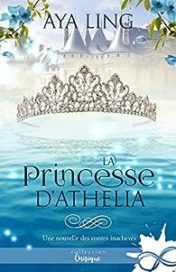 Les contes inachevés, tome 1.5 : La princesse d'Athelia par Aya Ling