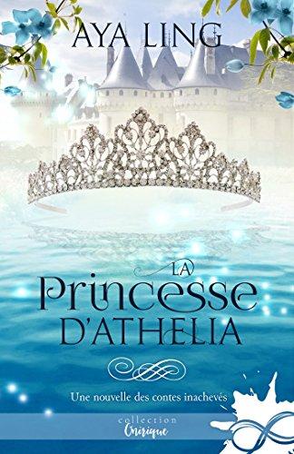 La Princesse d'Athelia: Les contes inachevés, T1.5 (Les contes inachevés t. 1)