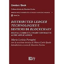 Distributed Ledger Technologies e sistemi di Blockchain: Digital Currency, Smart Contract e altre applicazioni (DIRITTO DELL'INFORMATICA E DELLE NUOVE TECNOLOGIE Vol. 3) (Italian Edition)