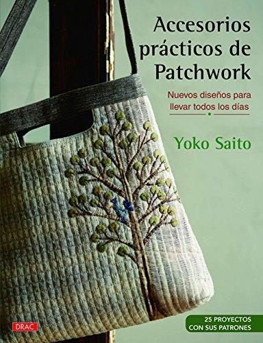 Accesorios prácticos de patchwork. Nuevos diseños para llevar todos los días por Yoko Saito
