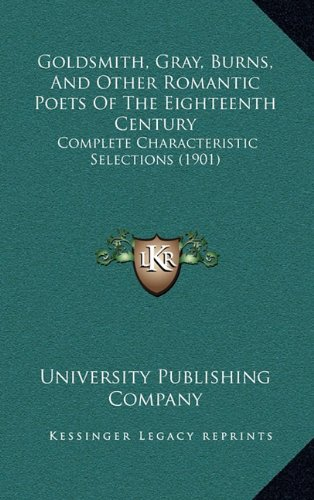 Goldsmith, Gray, Burns, and Other Romantic Poets of the Eighteenth Century: Complete Characteristic Selections (1901)
