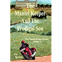 The Mantel Keeper And The Prodigal Son: Volume 1