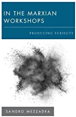 In the Marxian Workshops: Producing Subjects (New Politics of Autonomy)