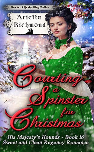 Courting a Spinster for Christmas: Sweet and Clean Regency Romance (His Majesty's Hounds Book 16) (English Edition)