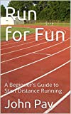 Run for Fun: A Beginner's Guide to Start Distance Running