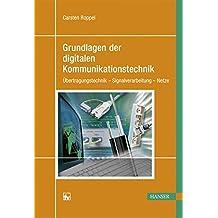 Grundlagen der digitalen Kommunikationstechnik: Übertragungstechnik - Signalverarbeitung - Netze