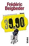 Neununddreißigneunzig: 39,90 ? Roman - Frédéric Beigbeder