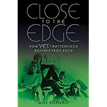 Romano Will Close to the Edge How Yes's Masterpiece Defined Bam Book: How Yes's Masterpiece Defined Prog Rock