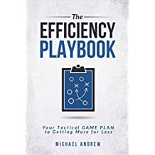 The Efficiency Playbook: Your Tactical GAME PLAN to Getting More for Less (English Edition)
