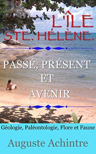 Lire un L'Île Ste. Hélène. - Passé, présent et avenir - Géologie, Paléontologie, Flore et Faune epub, pdf
