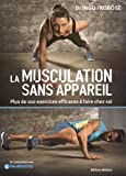 La musculation : Plus de 100 exercices efficaces sans appareils à faire chez soi