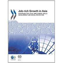 Job-rich Growth in Asia: Strategies for Local Employment, Skills Development and Social Protection (AGRICULTURE ET) (English Edition)