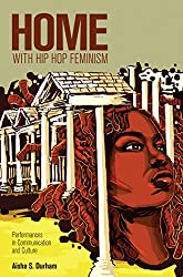Home with Hip Hop Feminism: Performances in Communication and Culture (Intersections in Communications & Culture)