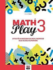 Math play. Attività di matematica per l'ingresso alla scuola superiore. Per la Scuola medi