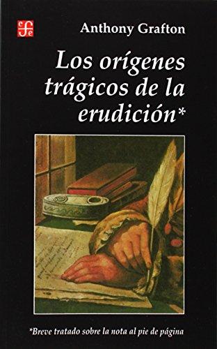 Origenes Tragicos de la Erudicion por Anthony Grafton