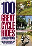 100 Great Cycle Rides Around Britain:...
