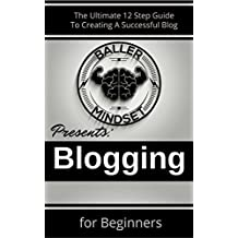 Blogging For Beginners: The Ultimate 12 Step Guide To Creating A Successful Blog (English Edition)