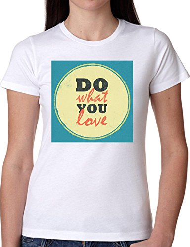 T SHIRT JODE GIRL GGG22 Z2432 DO WHAT YOU LOVE WORK PASSION LIFESTYLE FUNNY FASHION COOL BIANCA - WHITE