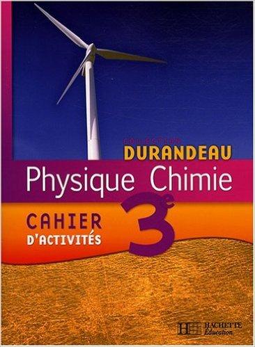 Physique Chimie 3e : Cahier d'activités de Jean-Pierre Durandeau,Paul Bramand,M-J Comte ( 23 avril 2008 )