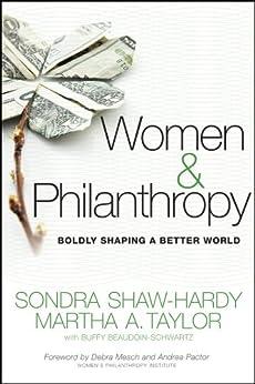 Women and Philanthropy: Boldly Shaping a Better World by [Shaw-Hardy, Sondra, Taylor, Martha A., Beaudoin-Schwartz, Buffy]
