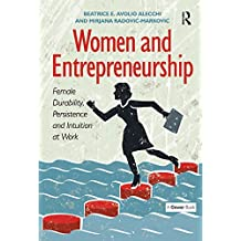 Women and Entrepreneurship: Female Durability, Persistence and Intuition at Work (English Edition)